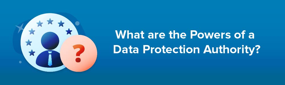 What are the Powers of a Data Protection Authority?