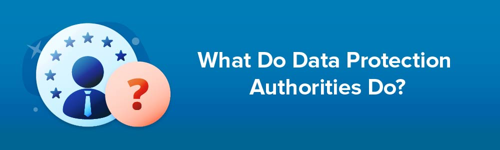 What Do Data Protection Authorities Do?