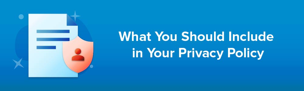 What You Should Include in Your Privacy Policy