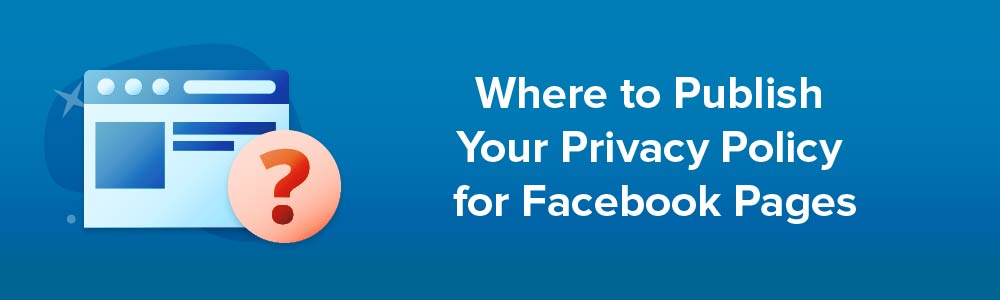 Where to Publish Your Privacy Policy for Facebook Pages