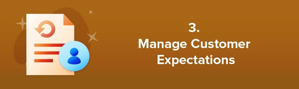 3. Manage Customer Expectations