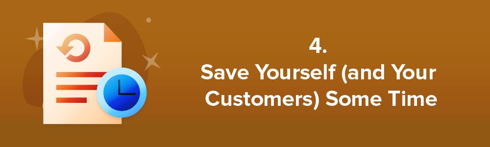 4. Save Yourself (and Your Customers) Some Time
