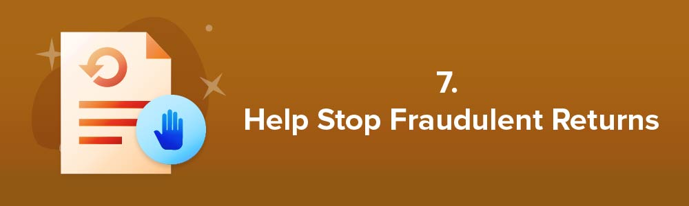 7. Help Stop Fraudulent Returns