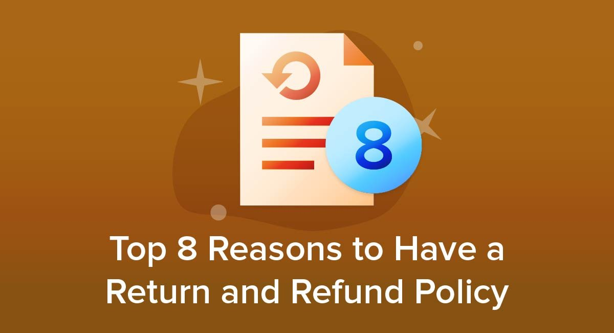 Top 8 Reasons to Have a Return and Refund Policy
