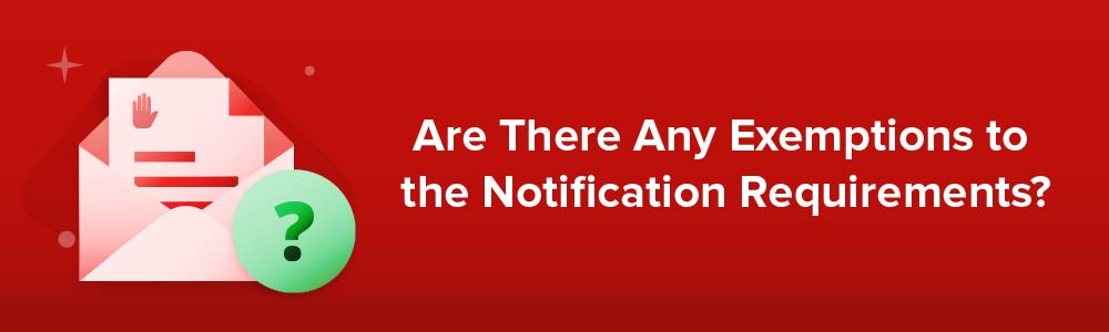 Are There Any Exemptions to the Notification Requirements?