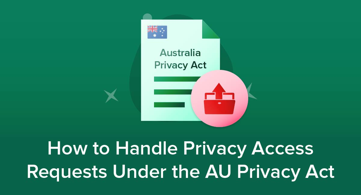 How to Handle Privacy Access Requests Under the AU Privacy Act
