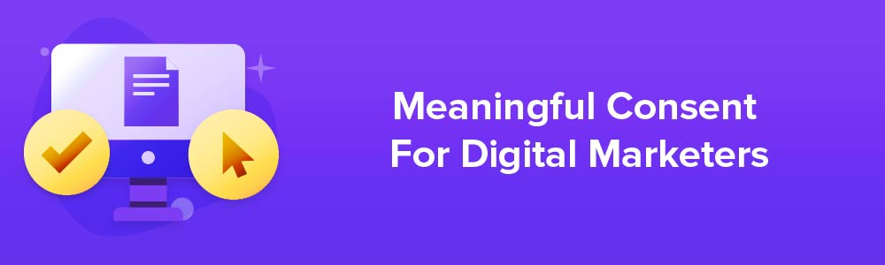 Meaningful Consent For Digital Marketers