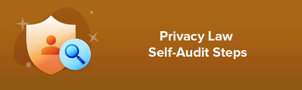 Privacy Law Self-Audit Steps
