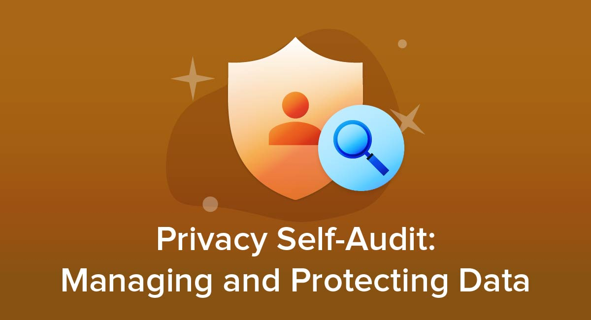 Privacy Self-Audit: Managing and Protecting Data