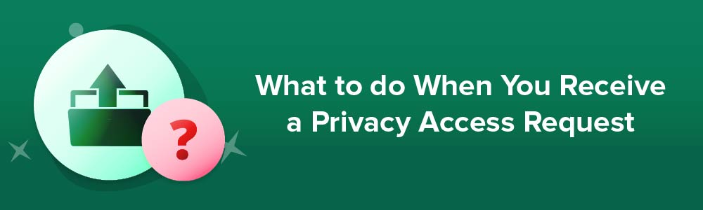 What to do When You Receive a Privacy Access Request