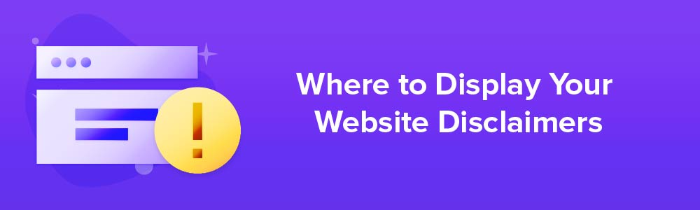Where to Display Your Website Disclaimers