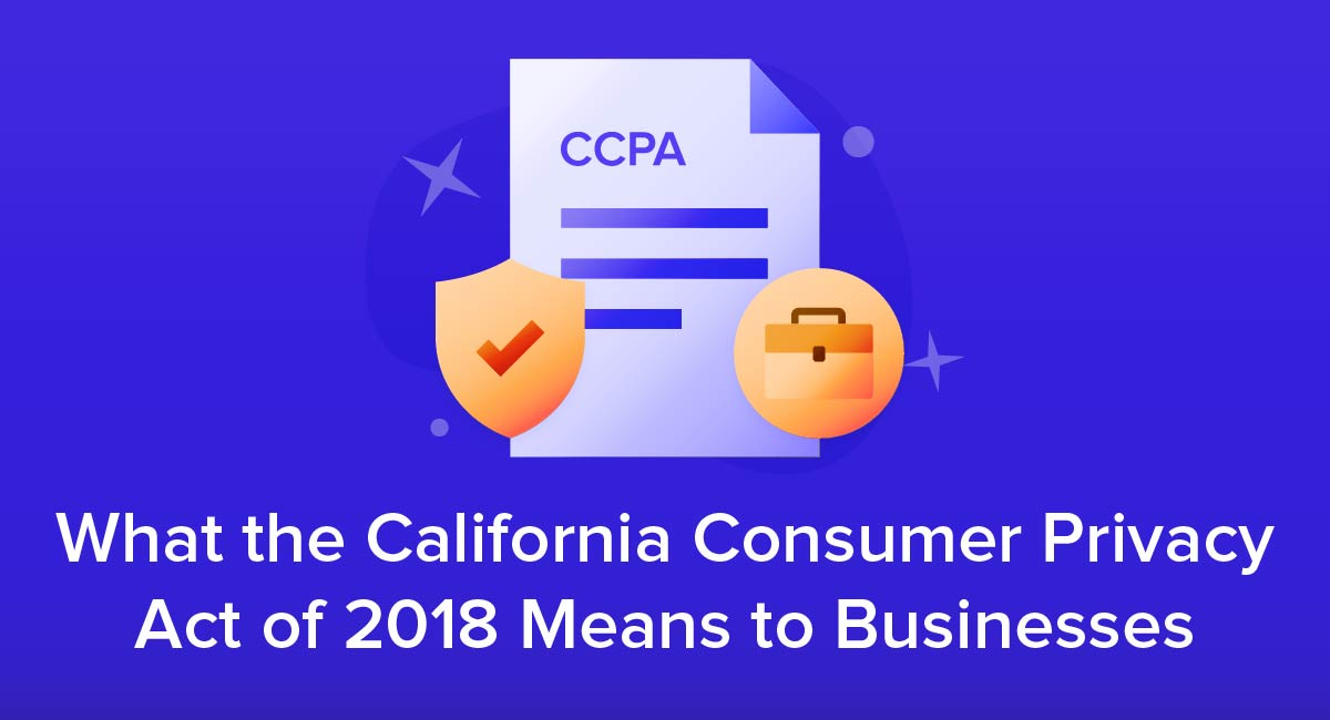 What the California Consumer Privacy Act of 2018 Means to Businesses