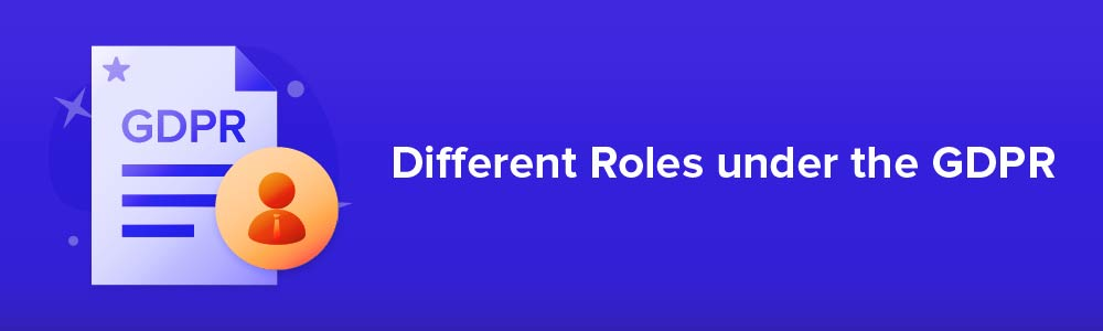 Different Roles under the GDPR