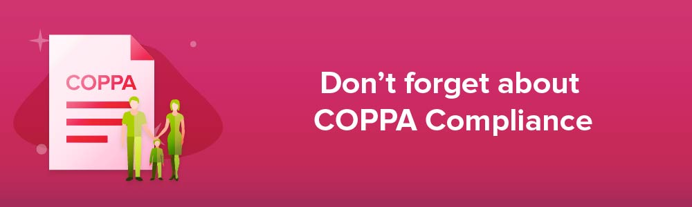 Don't forget about COPPA Compliance