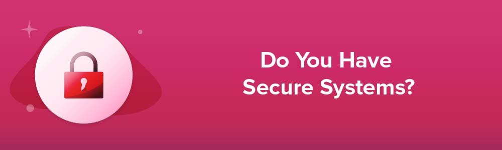 Do You Have Secure Systems?