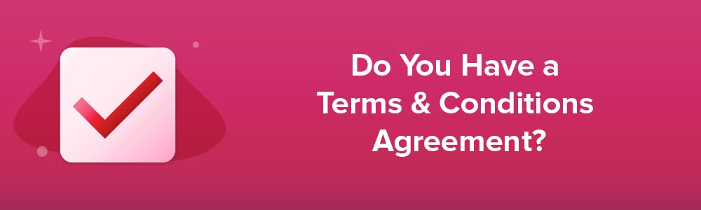 Do You Have a Terms and Conditions Agreement?