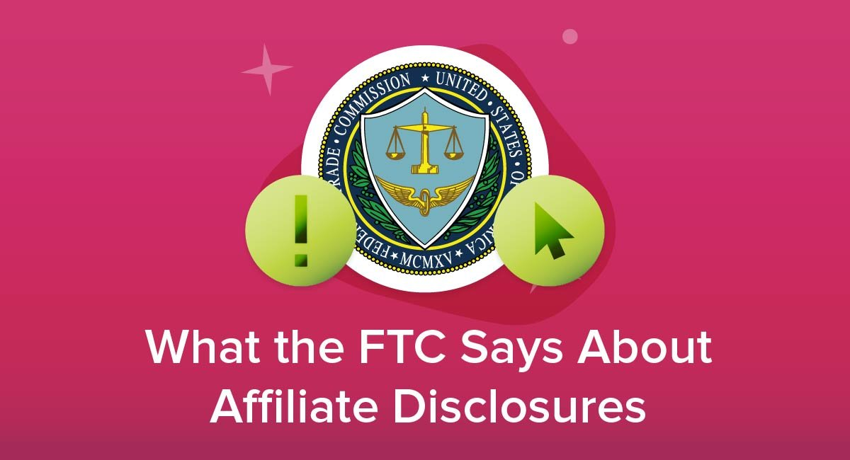 What the FTC Says About Affiliate Disclosures