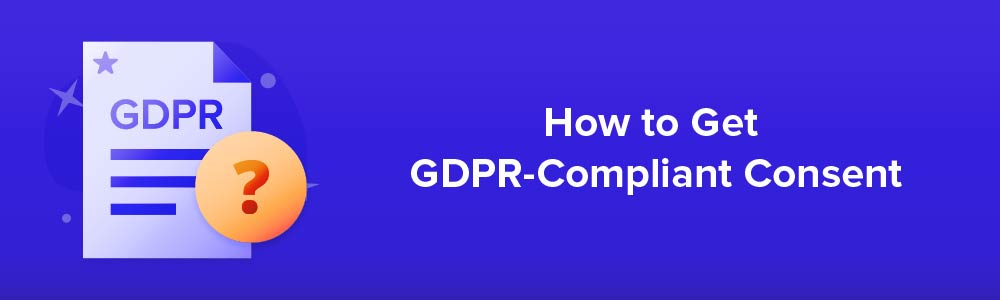 How to Get GDPR-Compliant Consent