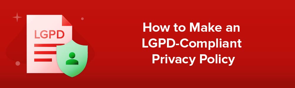 How to Make an LGPD-Compliant Privacy Policy