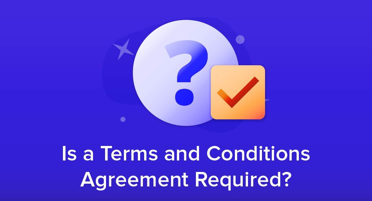 Is a Terms and Conditions Agreement Required?
