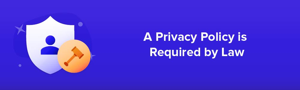 A Privacy Policy is Required by Law