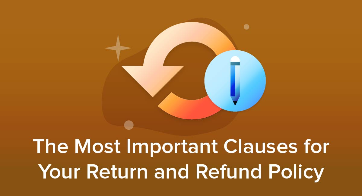 The Most Important Clauses for Your Return and Refund Policy