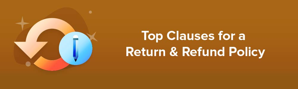 Top Clauses For a Return and Refund Policy