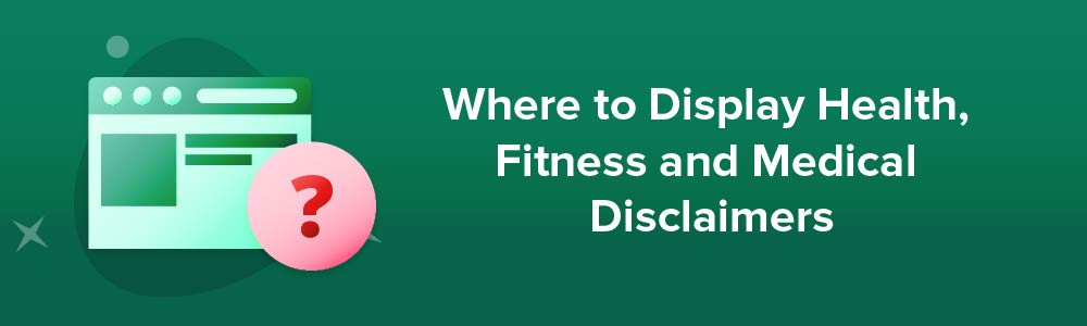 Where to Display Health, Fitness and Medical Disclaimers