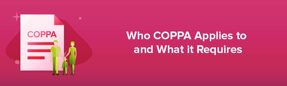 Who COPPA Applies to and What it Requires