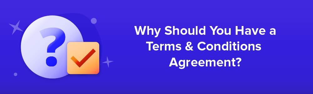 Why Should You Have a Terms and Conditions Agreement?