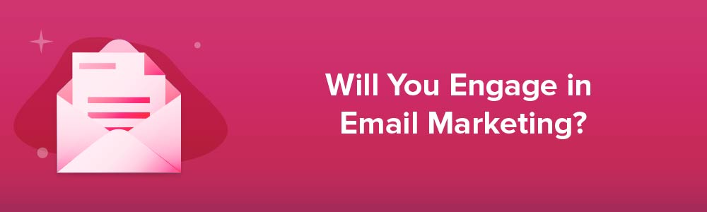 Will You Engage in Email Marketing?