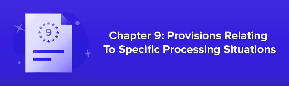 Chapter 9: Provisions Relating To Specific Processing Situations
