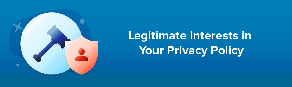Legitimate Interests in Your Privacy Policy