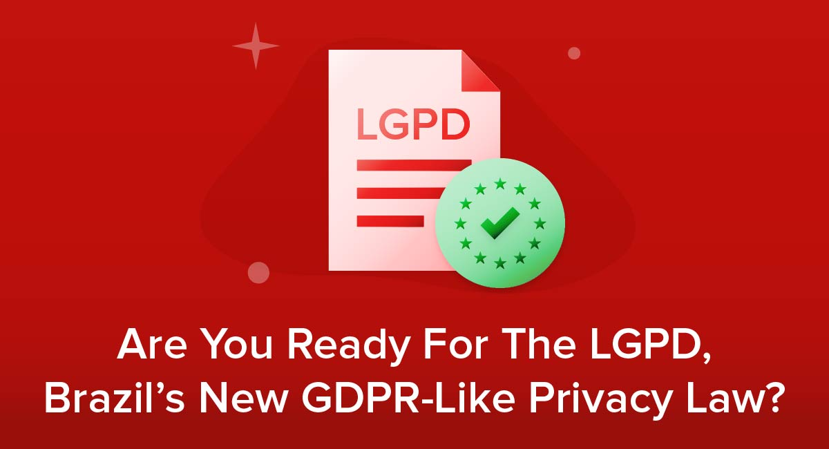 Are You Ready For The LGPD, Brazil's New GDPR-Like Privacy Law?