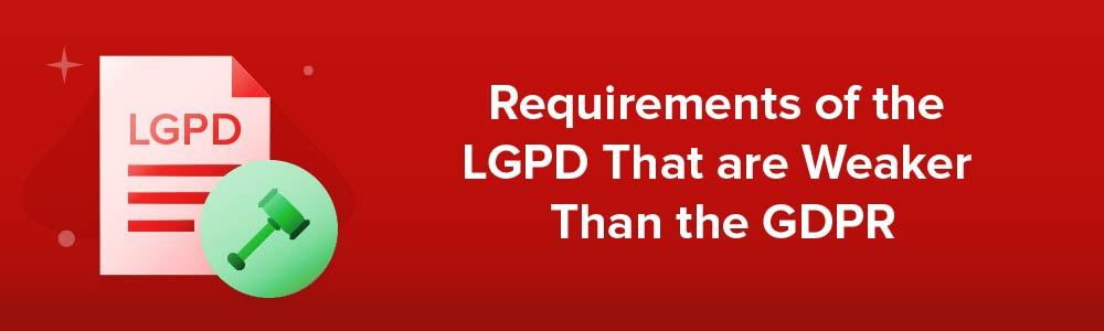 Requirements of the LGPD That are Weaker Than the GDPR