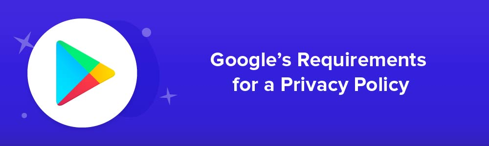 Google's Requirements for a Privacy Policy