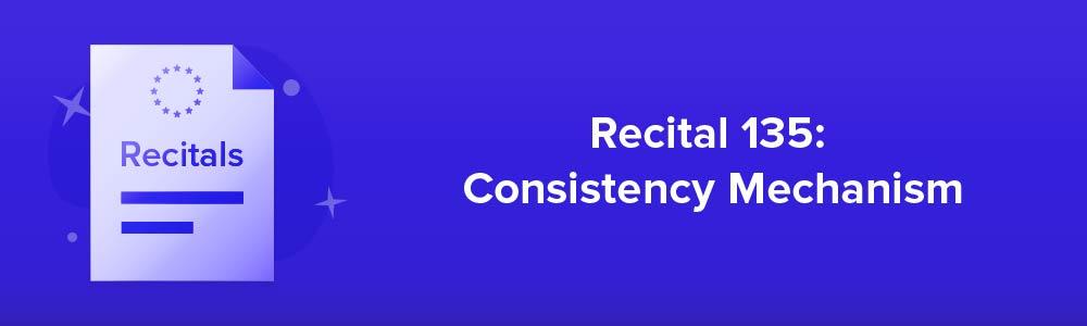 Recital 135: Consistency Mechanism