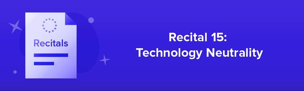 Recital 15: Technology Neutrality