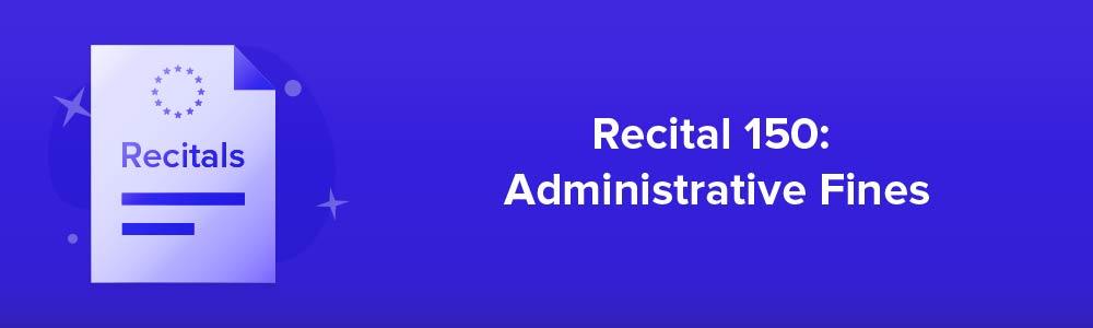 Recital 150: Administrative Fines
