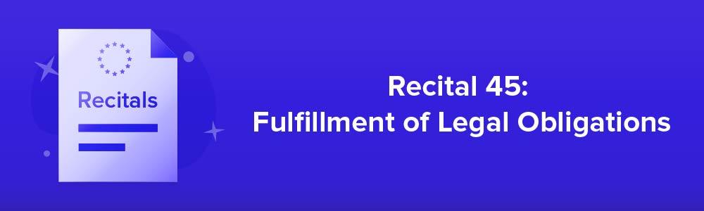 Recital 45: Fulfillment of Legal Obligations