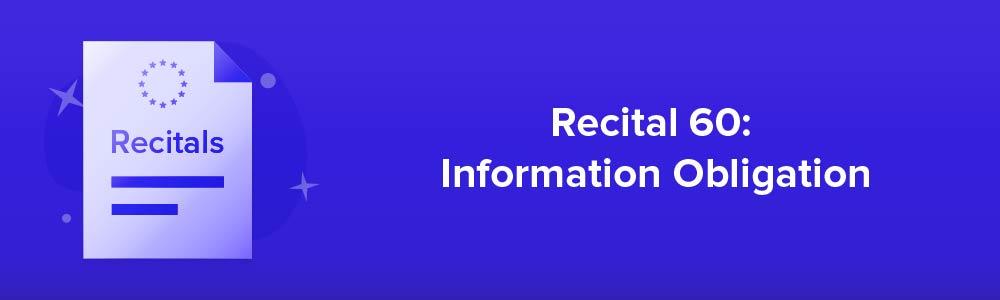 Recital 60: Information Obligation