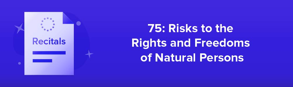75: Risks to the Rights and Freedoms of Natural Persons