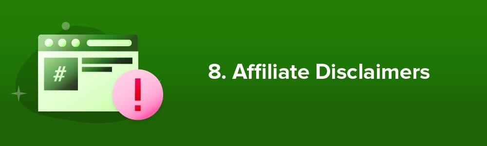 8. Affiliate Disclaimers