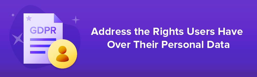 Address the Rights Users Have Over Their Personal Data