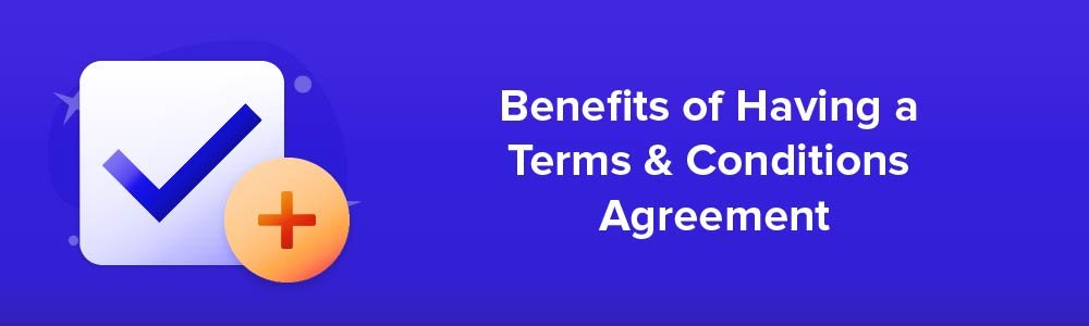 Benefits of Having a Terms and Conditions Agreement