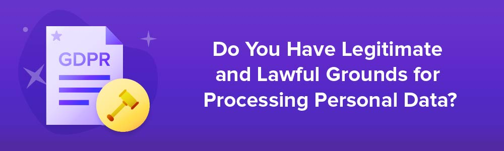 Do You Have Legitimate and Lawful Grounds For Processing Personal Data?