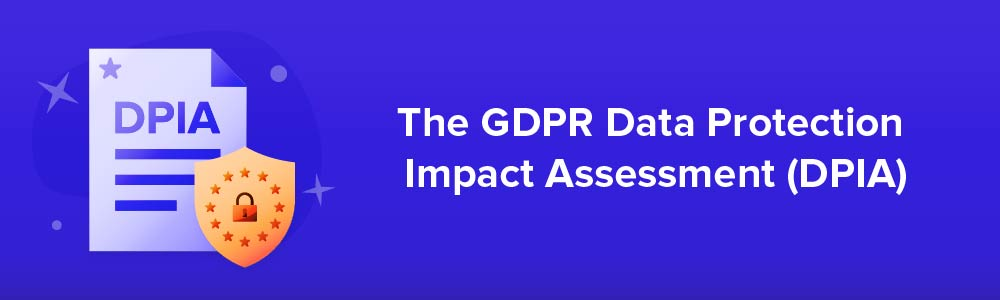 The GDPR Data Protection Impact Assessment (DPIA)