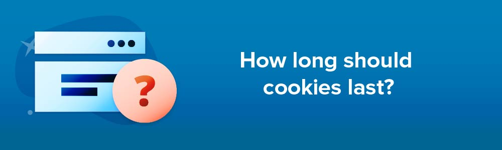 How long should cookies last?