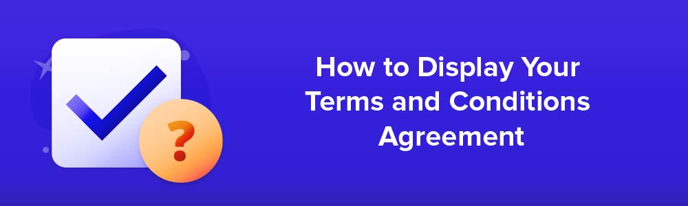How to Display Your Terms and Conditions Agreement