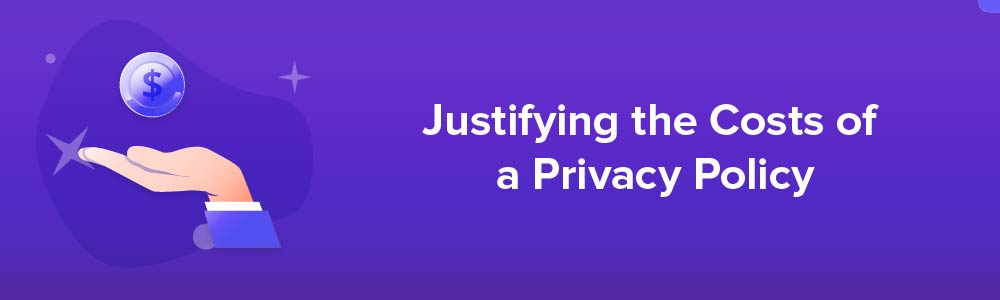 Justifying the Costs of a Privacy Policy